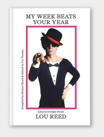 My Week Beats Your Year: Encounters with Lou Reed
